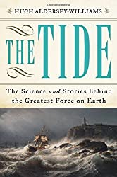The Tide: The Science and Stories Behind the Greatest Force on Earth by Hugh Aldersey-Williams (2016-09-20)