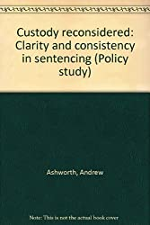 Custody reconsidered: Clarity and consistency in sentencing (Policy study)
