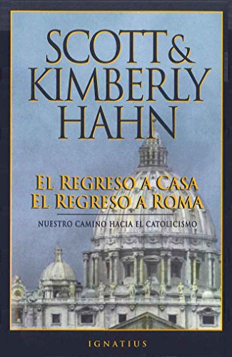 El Regreso a casa el regreso a Roma: Spanish Rome Sweet Home por Scott Hahn