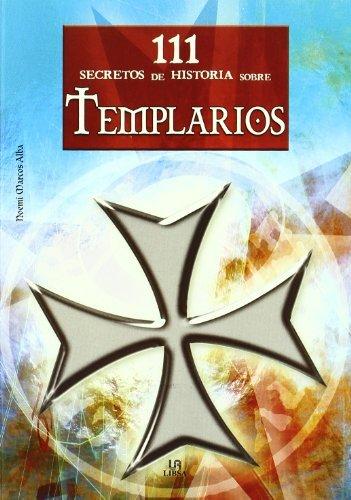 Los templarios / The Templars (111 Secretos De La Historia Sobre... / 111 History Secrets About...) by Noemi Marcos Alba (2008 03 30)