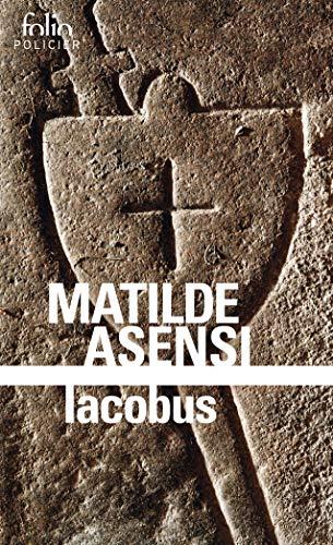 Iacobus: Une enquête du moine-soldat Galcerán de Born par Matilde Asensi