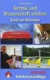 Technik und Wissenschaft erleben: Rund um München (Rother Wanderbuch)