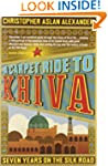 A Carpet Ride to Khiva: Seven Years o...