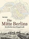 Die Mitte Berlins: Geschichten einer Doppelstadt