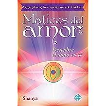 Matices del Amor: Sanando Con Las Ensenanzas de Volutier. Descubre El Amor En Ti