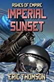 Imperial Sunset (Ashes of Empire Book 1) by Eric Thomson