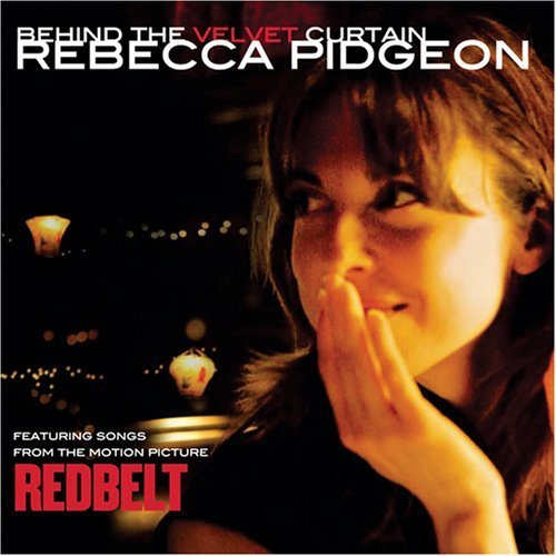 Behind the Velvet Curtain: Songs from the Motion Picture Redbelt by Rebecca Pidgeon