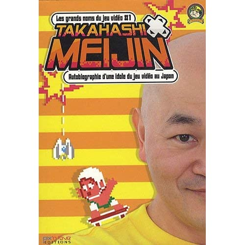 Takahashi Meijin : Autobiographie d'une idole du jeu vidéo au Japon by TAKAHASHI MEIJIN(2010-08-03)
