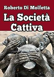 La società cattiva: Riflessioni sui lati oscuri della nostra società