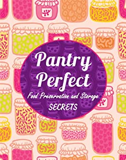 Pantry Perfect: Food Preservation and Storage Secrets (Simplify Survival Guides) (English Edition) von [Templeton, Jessica]