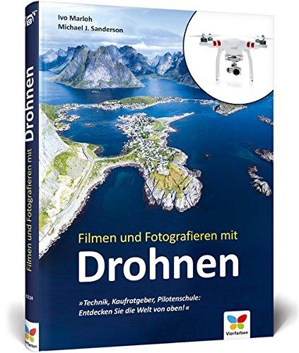Filmen und Fotografieren mit Drohnen: Technik, Kaufratgeber, Pilotenschule: Entdecken Sie die Welt...