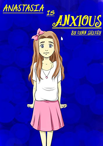 Anastasia Is Anxious: A Book For Children With Anxiety