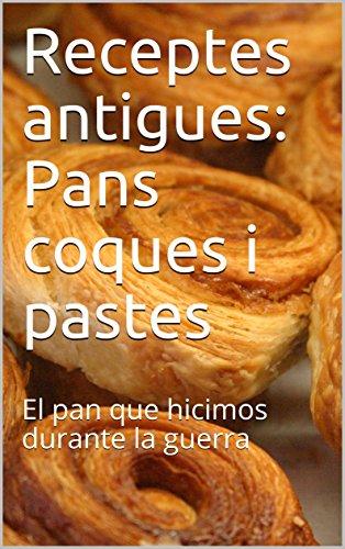 Receptes antigues: Pans coques i pastes: El pan que hicimos durante la guerra (
