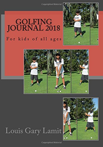 Golfing Journal 2018: For kids of all ages por Louis Gary Lamit