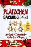 Plätzchen Backbuch 4in1: Plätzchen und Kekse - 137 leckere Rezepte! LOW CARB KEKSE + ZUCKERFREIE PLÄTZCHEN + GLUTENFREI BACKEN + VEGANE PLÄTZCHEN. BONUS: ... Festlichkeiten. (Plätzchen backen GESUND)