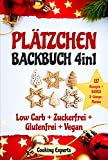 Plätzchen Backbuch 4in1: Plätzchen und Kekse – 137 leckere Rezepte! LOW CARB...
