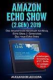 Amazon Echo Show (2.Gen) 2019: Das detaillierteste Handbuch für Alexa, Echo Show 2. Generation - Das neue Echo Show  - Anleit