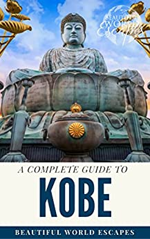A Complete Guide to Kobe by [World Escapes, Beautiful]