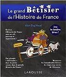 Grand bêtisier de l'histoire de France de Alain Dag'Naud ( 8 octobre 2014 ) - Larousse (8 octobre 2014)