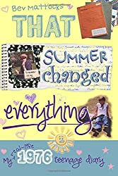 That Summer Changed Everything: My Real-Life 1976 Teenage Diary by Bev Mattocks (2014-02-09)