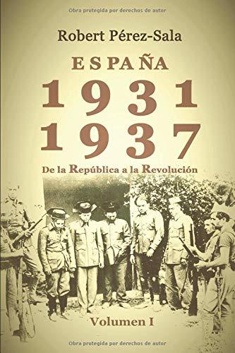 ESPAÑA 1931-1937: De la República a la Revolución (volumen I)