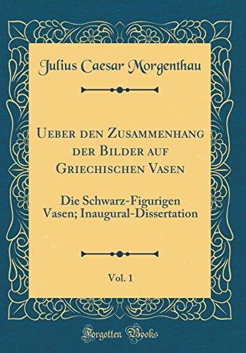 Ueber den Zusammenhang der Bilder auf Griechischen Vasen, Vol. 1: Die Schwarz-Figurigen Vasen; Inaugural-Dissertation (Classic Reprint)