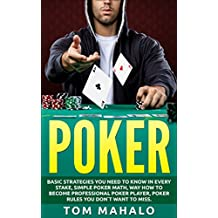 POKER:Poker How To Win, Basic Strategies You Need To Know In Every Stake, Simple Poker Math, Way How To Become Professional Poker Player, Poker Rules You ... Strategies, How To Win) (English Edition)