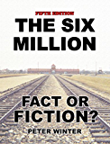 The Six Million: Fact or Fiction? (English Edition)