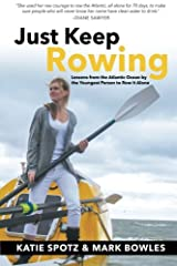 Just Keep Rowing: Lessons from the Atlantic Ocean by the Youngest Person to Row It Alone Paperback
