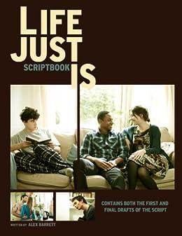 Life Just Is: Scriptbook by [Barrett, Alex ]