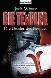 Die Templer - Die Brüder des Kreuzes: Roman (BLA - Allgemeine Reihe) - Jack Whyte