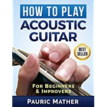 How To Play Acoustic Guitar: The Ultimate Teach Yourself Guitar Book (English Edition)