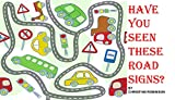 HAVE YOU SEEN THESE ROAD SIGNS?: LEARN ABOUT TRAFFIC SIGNS ON THE ROAD