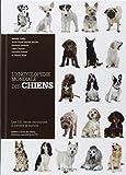 L'Encyclopédie mondiale des chiens - Les 331 races reconnues à travers le monde