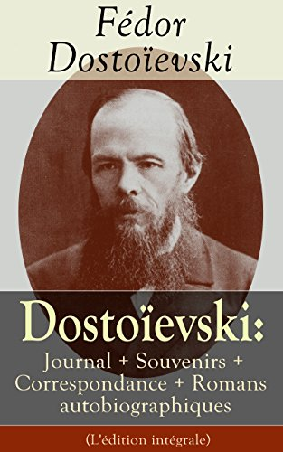 Dostoïevski: Journal + Souvenirs + Correspondance...