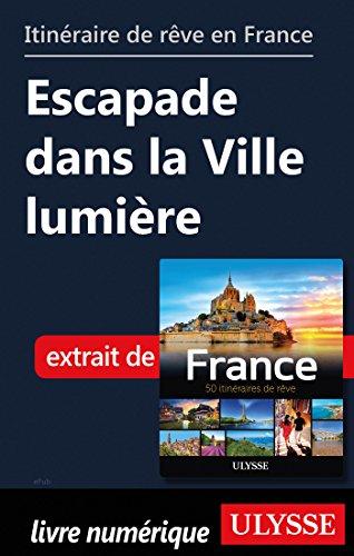 Descargar Libro Itinéraire de rêve en France - Escapade dans la Ville lumière de Collectif