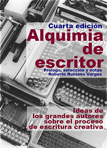 Alquimia de escritor: Ideas de los grandes autores sobre el ...