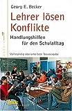 Lehrer lösen Konflikte: Handlungshilfen für den Schulalltag - Georg E. Becker