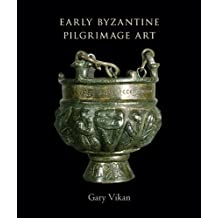 Early Byzantine Pilgrimage Art (Dumbarton Oaks Byzantine Collection Publications)