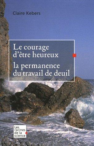 Le courage d'être heureux : La permanence du travail de deuil
