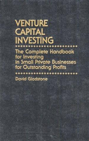 Venture Capital Investing: The Complete Handbook for Investing in Small Private Businesses for Profit por David Gladstone
