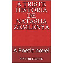 A triste história de Natasha Zemlenya: A Poetic novel (Portuguese Edition)