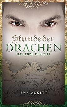 Stunde der Drachen 3 - Das Erbe der Zeit: Fantasy Liebesroman von [Aukett, Ewa]