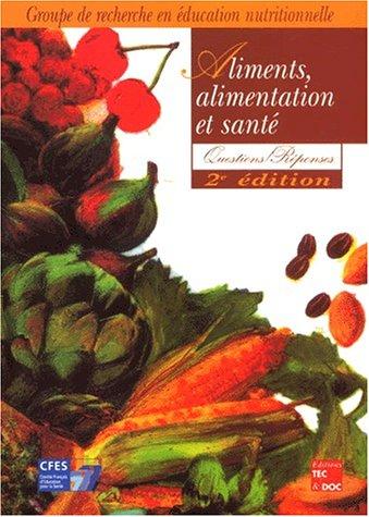 Aliments, alimentation et santé. Questions-Réponses, 2ème édition