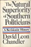 The natural superiority of Southern politicians: A revisionist history by David Leon Chandler (1977-08-01)