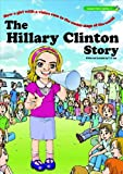 The Hillary Clinton Story: How a Girl with a Vision Rose to the Center Stage of the World (Great Hero Series, Band 6)