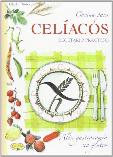 Cocina Para Celíacos. Recetario Práctico (Cocina casera)