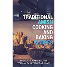 Traditional Amish Cooking And Baking Recipes: Authentic Amish Recipes You Can Easily Make At Home (English Edition)