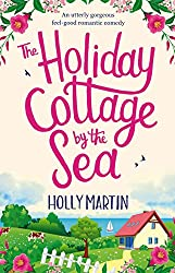 The Holiday Cottage by the Sea: An utterly gorgeous feel good romantic comedy