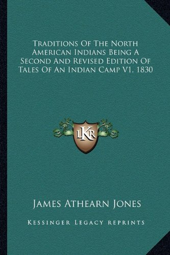 Traditions of the North American Indians Being a Second and Revised Edition of Tales of an Indian Camp V1, 1830
